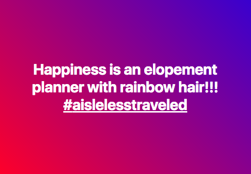 "A Facebook post with white text on a gradient background of reds and purples reads, ""Happiness is an elopement planner with rainbow hair!! #aislelesstraveled"