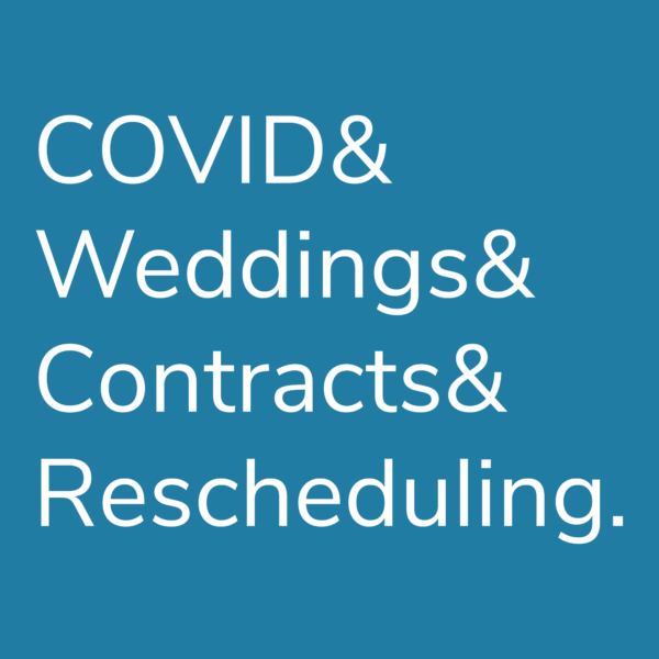 COVID & Weddings & Contracts & Rescheduling